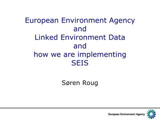 European Environment Agency and Linked Environment Data and how we are implementing SEIS