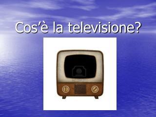 Cos'è la televisione?