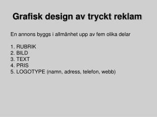 En annons byggs i allmänhet upp av fem olika delar  RUBRIK BILD TEXT PRIS