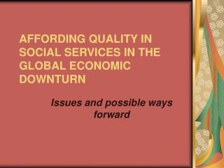 AFFORDING QUALITY IN SOCIAL SERVICES IN THE GLOBAL ECONOMIC DOWNTURN