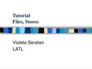 Tutorial  Files, Stores