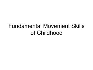 Fundamental Movement Skills of Childhood