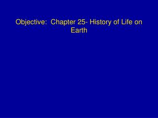 Objective:  Chapter 25- History of Life on Earth