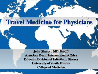 John Sinnott, MD, FACP Associate Dean, International Affairs Director, Division of Infectious Disease University of Sout