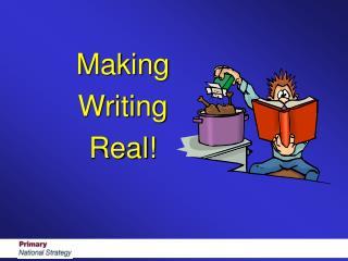 Making Writing Real!
