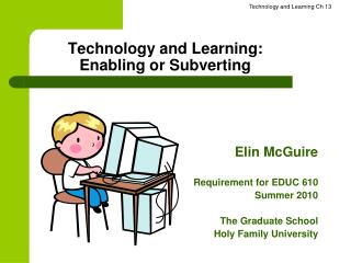 Technology and Learning:  Enabling or Subverting