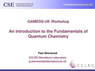 GAMESS-UK Workshop An Introduction to the Fundamentals of Quantum Chemistry