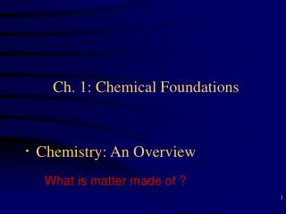 Ch. 1: Chemical Foundations · Chemistry: An Overview