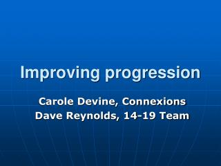 Improving progression