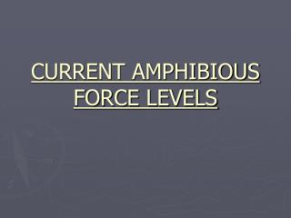 CURRENT AMPHIBIOUS FORCE LEVELS