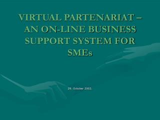 VIRTUAL PARTENARIAT – AN ON-LINE BUSINESS SUPPORT SYSTEM FOR SMEs