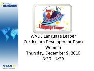 WVDE Language Leaper Curriculum Development Team Webinar Thursday, December 9, 2010 3:30 – 4:30