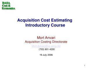 Mort Anvari Acquisition Costing Directorate Mort.Anvari@us.army.mil   (703) 601-4200 19 July 2006