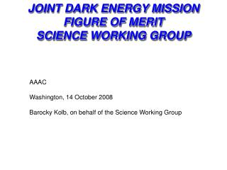 JOINT DARK ENERGY MISSION FIGURE OF MERIT SCIENCE WORKING GROUP
