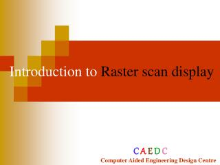 Introduction to  Raster scan display