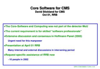 Core Software for CMS David Stickland for CMS Oct 01, RRB