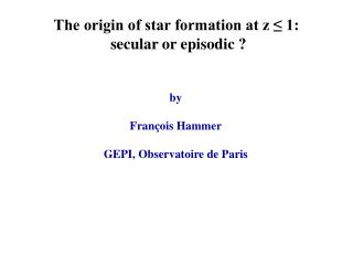 The origin of star formation at z ≤ 1:  secular or episodic ?
