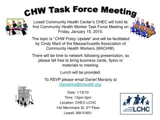 Date: 1/15/10 Time: 12pm-2pm Location: CHEC-LCHC 144 Merrimack St. 2 nd  Floor Lowell, MA 01851
