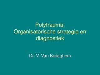 Polytrauma: Organisatorische strategie en diagnostiek