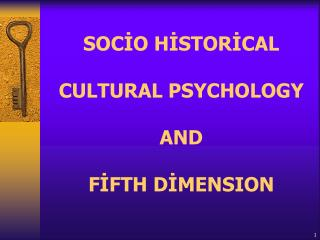 SOCİO HİSTORİCAL CULTURAL PSYCHOLOGY AND  FİFTH DİMENSION