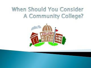 When Should You Consider A Community College?
