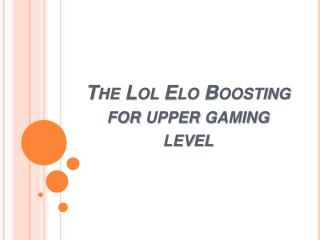 The Lol Elo Boosting for upper gaming level