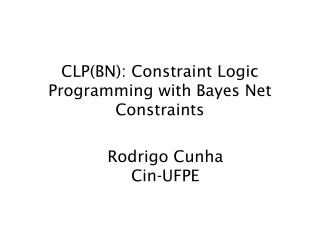 CLP(BN): Constraint Logic Programming with Bayes Net Constraints