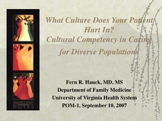 What Culture Does Your Patient  Hurt In? Cultural Competency in Caring  for Diverse Populations