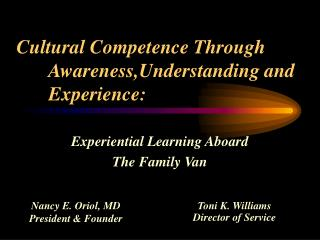 Cultural Competence Through    	Awareness,Understanding and 	Experience: