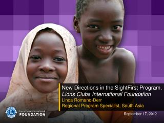 New Directions in the SightFirst Program,  Lions Clubs International Foundation Linda Romano-Derr