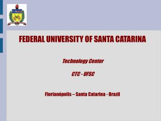 FEDERAL UNIVERSITY OF SANTA CATARINA Technology Center CTC - UFSC