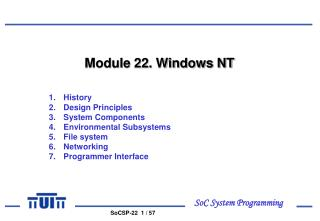 Module 22. Windows NT History Design Principles System Components Environmental Subsystems