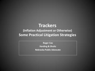 Trackers (Inflation Adjustment or Otherwise) Some Practical Litigation Strategies