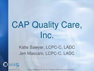 CAP Quality Care, Inc.