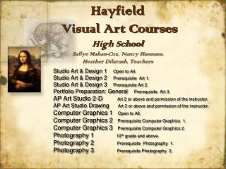 Studio Art & Design 1      Open to All. Studio Art & Design 2      Prerequisite  Art 1.