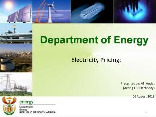 Electricity Pricing: Presented by: AT  Audat (Acting CD: Electricity) 06 August 2013