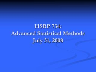 HSRP 734:  Advanced Statistical Methods July 31, 2008