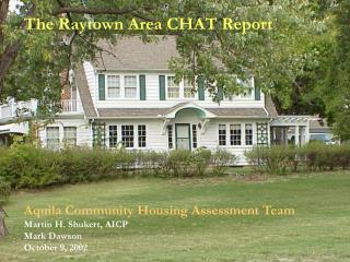 The Raytown Area CHAT Report Aquila Community Housing Assessment Team Martin H. Shukert, AICP
