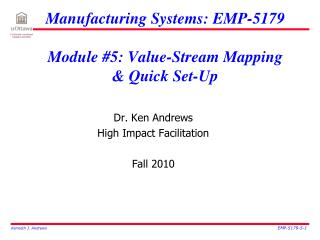 Manufacturing Systems: EMP-5179 Module #5: Value-Stream Mapping & Quick Set-Up