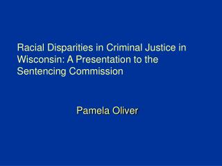 Racial Disparities in Criminal Justice in Wisconsin: A Presentation to the Sentencing Commission