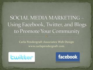 SOCIAL MEDIA MARKETING – Using Facebook, Twitter, and Blogs to Promote Your Community