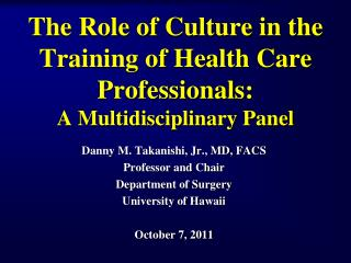 The Role of Culture in the Training of Health Care Professionals:  A Multidisciplinary Panel