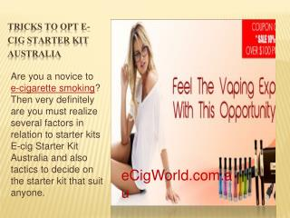 Tricks to Opt E-cig Starter Kit Australia