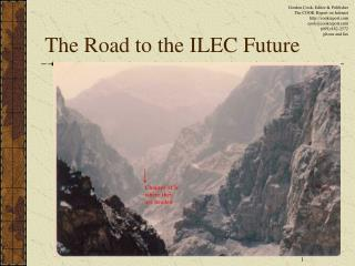 The Road to the ILEC Future