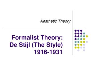 Formalist Theory:  De Stijl (The Style) 1916-1931