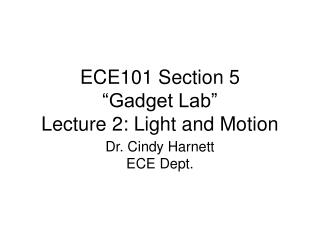 "ECE101 Section 5 ""Gadget Lab"" Lecture 2: Light and Motion"