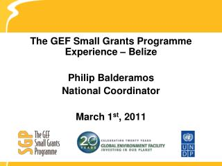 The GEF Small Grants Programme Experience – Belize  Philip Balderamos National Coordinator