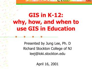 GIS in K-12:  why, how, and when to use GIS in Education