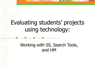 Evaluating students' projects using technology: