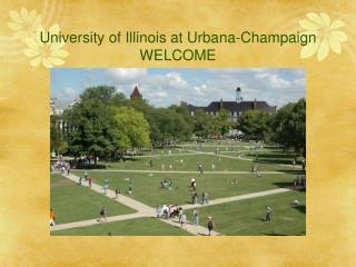 University of Illinois at Urbana-Champaign WELCOME